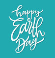 happy earth day - hand drawn brush pen vector image