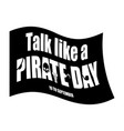international talk like a pirate day piratical vector image