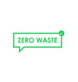 zero waste message in green chat box with check vector image