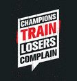 champions train losers complain sport and fitness vector image vector image