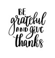 be grateful and give thanks vector image vector image