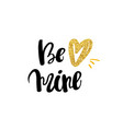 be mine hand written typography poster vector image vector image