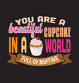 cupcakes quote and saying good for print design vector image