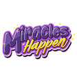 miracles happens font typography isolated vector image
