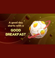 a good day starts with a good breakfast cartoon vector image vector image