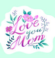 happy mothers day greetings design lettering love vector image vector image
