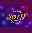 happy new year 2019 lettering greeting card design vector image vector image