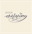 good morning modern calligraphy typography vector image vector image