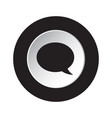 round black and white button - speech bubble icon vector image vector image