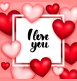 i love you paper vector image