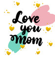 love you mom handwritten postcard vector image vector image