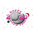 happy new year 2020 and golf ball vector image vector image