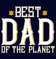best dad planet t shirt design vector image vector image