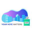e-voting concept and cityscape your vote matters vector image vector image