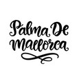 palma de mallorca hand written brush lettering vector image vector image