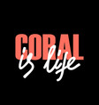 coral is life t-shirt fashion print on black vector image vector image