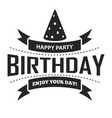 happy birthday party and enjoy your day graphic vector image