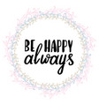 be happy always hand written typography poster vector image vector image