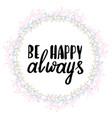be happy always hand written typography poster vector image vector image