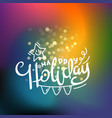 happy holiday typographic design for greeting vector image vector image