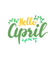 hello april banner with lettering and green leaves vector image