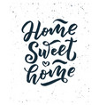 home sweet home card hand drawn lettering modern vector image vector image