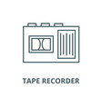 tape recorder line icon linear concept vector image vector image