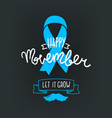 happy movember prostate cancer awareness concept vector image vector image