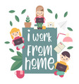 i work from home vector image vector image