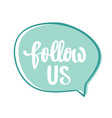 follow us hand written typography poster vector image
