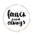 forever and always hand written typography poster vector image vector image