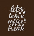 lets take a coffee break lettering handwritten vector image vector image