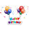 Happy birthday card with balloon and confetti vector image vector image