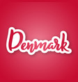 denmark - handwritten name of european country vector image vector image