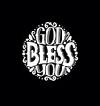 hand lettering god bless you made in round on vector image vector image