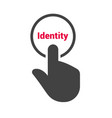 hand presses the button with text identity vector image vector image