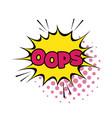 oops comic text speech bubble vector image vector image