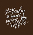 stay calm and enjoy coffee handmade lettering vector image vector image