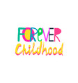 forever childhood hand drawn childlike lettering vector image