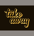 hand sketchedtake away quote lettering for poster vector image vector image