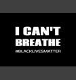 i cant breablack lives matter poster vector image