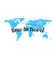 time to travel on blue world map vector image vector image