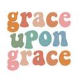 grace upon grace christian graphic design retro vector image