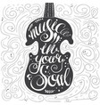 hand-drawn lettering music in your soul vector image vector image