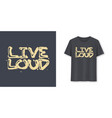 live loud stylish brush lettering t-shirt vector image vector image