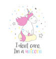 unicorn and lettering i dont care i m a unicorn vector image vector image