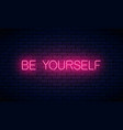 be yourself - glowing neon inscription text vector image vector image
