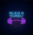 believe in yourself - glowing neon inscription vector image