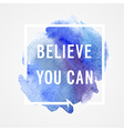 Motivation poster Believe you can vector image vector image