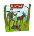 hunter in forest with wild animals trophy vector image vector image